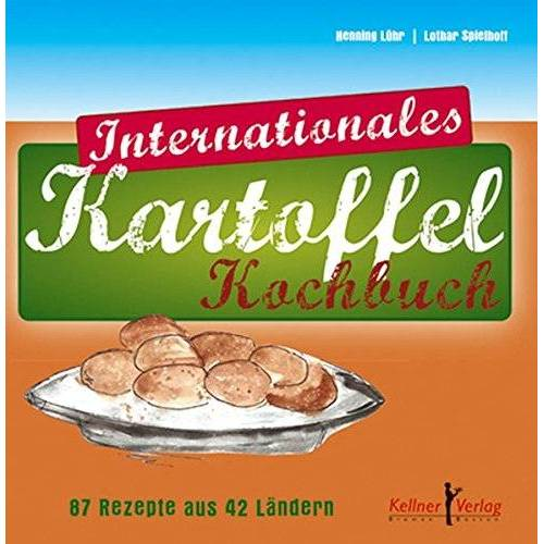 Henning Lühr - Internationales Kartoffel-Kochbuch: 87 Rezepte aus 42 Ländern - Preis vom 15.06.2021 04:47:52 h