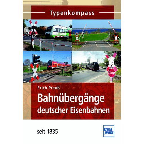 Erich Preuß - Bahnübergänge: deutscher Eisenbahnen seit 1835 (Typenkompass) - Preis vom 12.10.2021 04:55:55 h