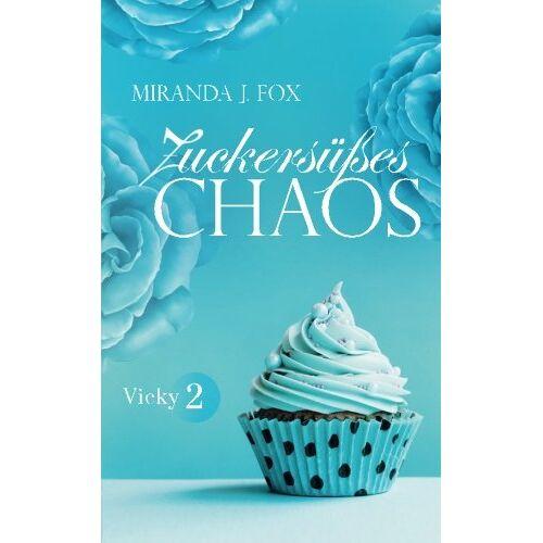Fox, Miranda J. - Zuckersüßes Chaos - Vicky Teil 2 - Preis vom 27.07.2021 04:46:51 h