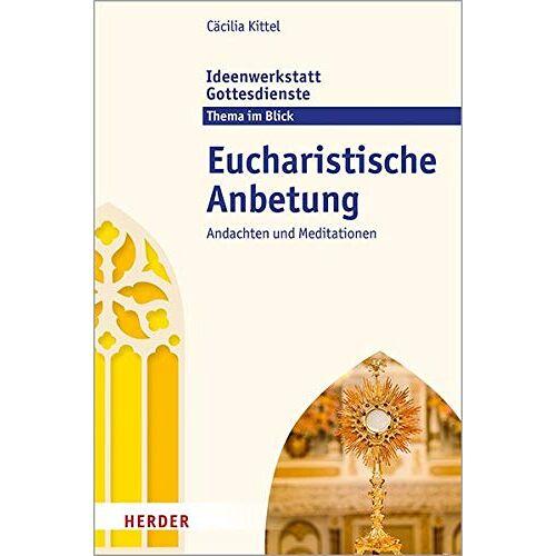 Cäcilia Kittel - Eucharistische Anbetung: Andachten und Meditationen - Preis vom 20.06.2021 04:47:58 h