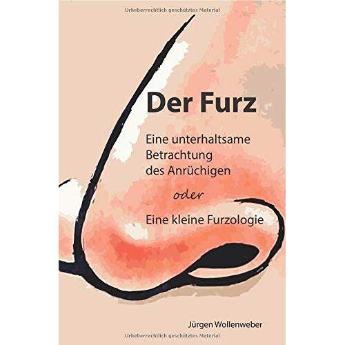 Jürgen Wollenweber - Der Furz: Eine unterhaltsame Betrachtung des Anrüchigen oder eine Kleine Furzologie - Preis vom 19.06.2021 04:48:54 h