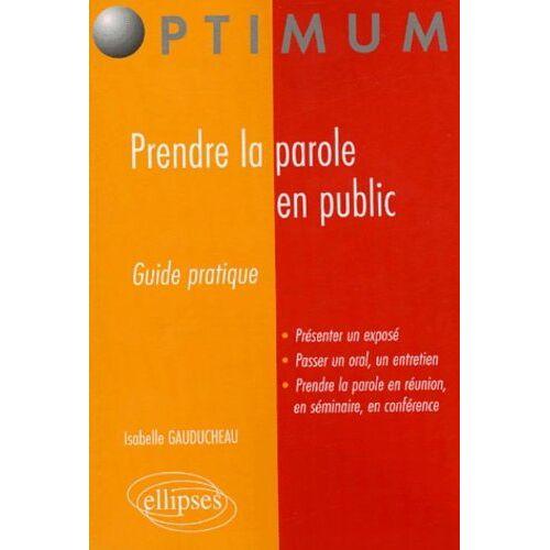 Isabelle Gauducheau - Prendre la parole en public : Guide pratique - Preis vom 09.06.2021 04:47:15 h