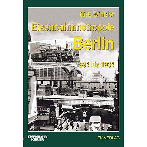 Dirk Winkler - Eisenbahnmetropole Berlin 1894 bis 1934 - Preis vom 21.10.2021 04:59:32 h