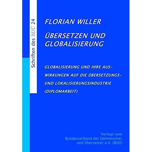 Florian Willer - Übersetzen und Globalisierung: Globalisierung und ihre Auswirkungen auf die Übersetzungs- und Lokalisierungsindustrie - Preis vom 18.06.2021 04:47:54 h