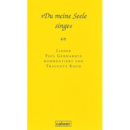 Traugott Koch - Du meine Seele singe: Lieder Paul Gerhardts kommentiert von Traugott Koch - Preis vom 19.06.2021 04:48:54 h