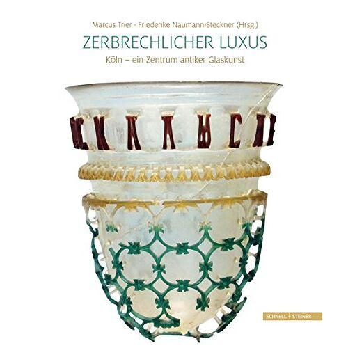 Marcus Trier - Zerbrechlicher Luxus: Köln - ein Zentrum antiker Glaskunst - Preis vom 09.06.2021 04:47:15 h
