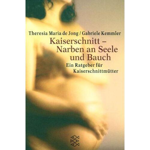 Jong, Theresia M. de - Kaiserschnitt, Narben an Seele und Bauch. Ein Ratgeber für Kaiserschnittmütter. - Preis vom 14.06.2021 04:47:09 h