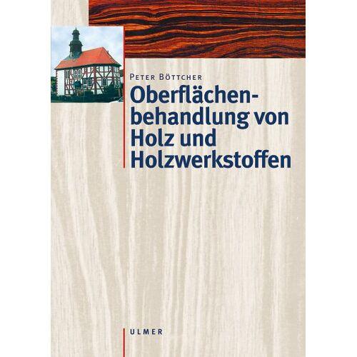 Peter Böttcher - Oberflächenbehandlung von Holz und Holzwerkstoffen - Preis vom 11.06.2021 04:46:58 h