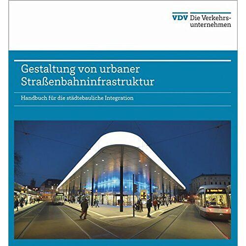 VDV / VDV-Industrieforum - Gestaltung von urbaner Straßenbahninfrastruktur - Handbuch für die städtebauliche Integration - Preis vom 17.10.2021 04:57:31 h