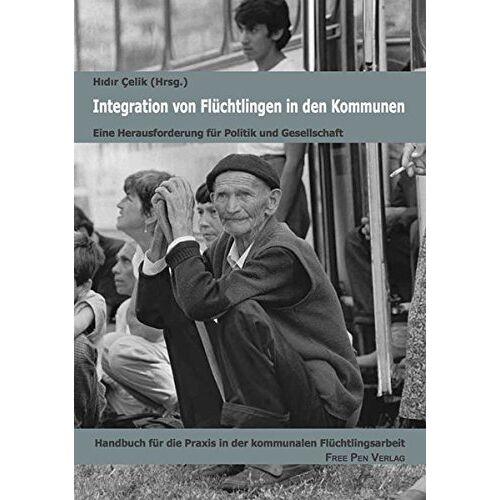 Hidir Çelik - Integration von Flüchtlingen in den Kommunen: Handbuch für die Praxis in der kommunalen Flüchtlingsarbeit - Preis vom 17.06.2021 04:48:08 h