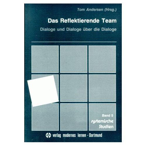 Tom Andersen - Das Reflektierende Team: Dialoge und Dialoge über die Dialoge - Preis vom 15.06.2021 04:47:52 h