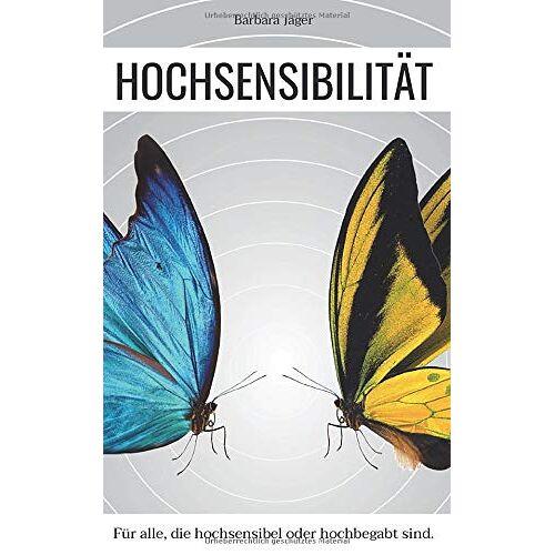 Barbara Jäger - Hochsensibilität: Für alle, die hochsensibel oder hochbegabt sind. (Hsp Buch, Band 1) - Preis vom 13.06.2021 04:45:58 h
