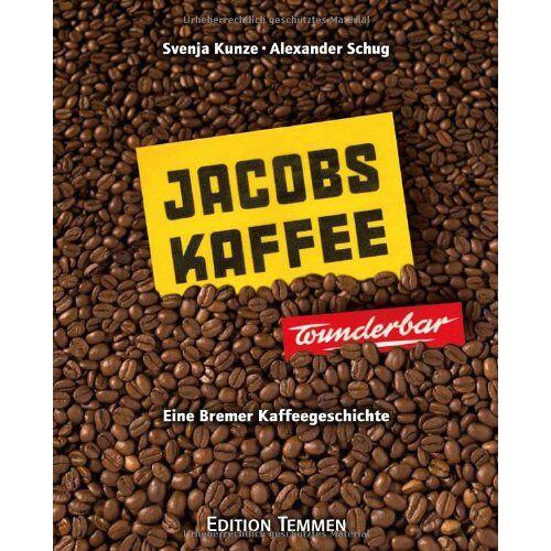 Svenja Kunze - Jacobs-Kaffee ... wunderbar!: Eine Bremer Kaffeegeschichte - Preis vom 09.06.2021 04:47:15 h