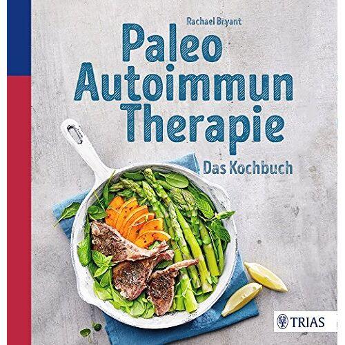 Rachael Bryant - Paleo-Autoimmun-Therapie: Das Kochbuch - Preis vom 30.07.2021 04:46:10 h