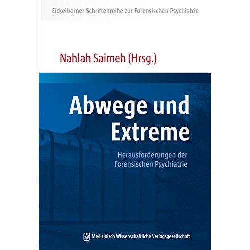 Nahlah Saimeh - Abwege und Extreme: Herausforderungen der Forensischen Psychiatrie (Eickelborner Schriftenreihe zur Forensischen Psychiatrie) - Preis vom 29.07.2021 04:48:49 h