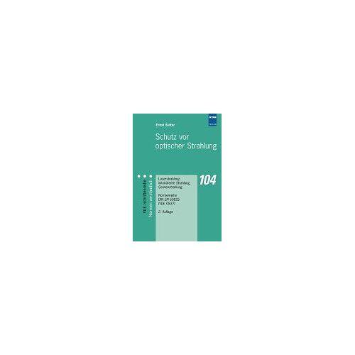 Ernst Sutter - Schutz vor optischer Strahlung: Laserstrahlung, inkohärente Strahlung, Sonnenstrahlung. Normenreihe DIN EN 60825 (VDE 0837) - Preis vom 19.06.2021 04:48:54 h