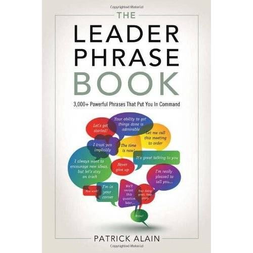 Patrick Alain - The Leader Phrase Book: 3000+ Powerful Phrases That Put You in Command - Preis vom 20.06.2021 04:47:58 h