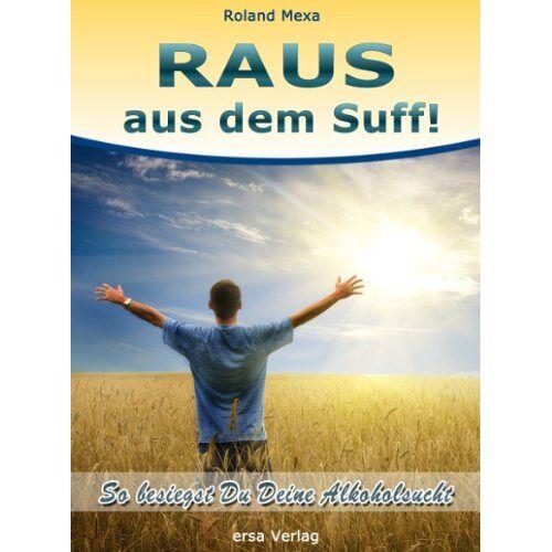 Roland Mexa - Raus aus dem Suff!: So besiegst Du Deine Alkoholsucht - Preis vom 17.06.2021 04:48:08 h