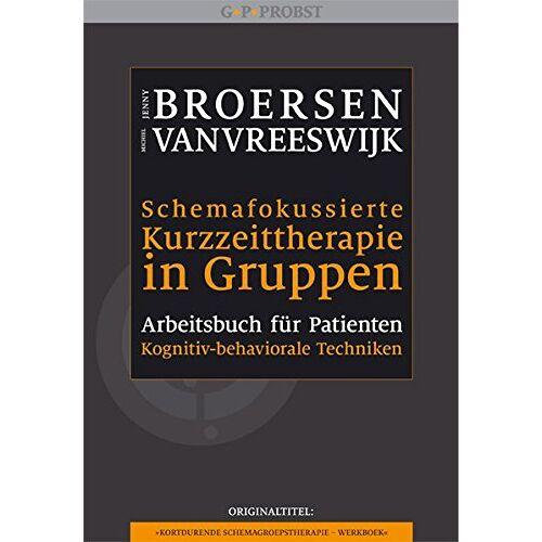 Jenny Broersen - Schemafokussierte Kurzzeittherapie in Gruppen: Arbeitsbuch für Patienten - Preis vom 15.06.2021 04:47:52 h