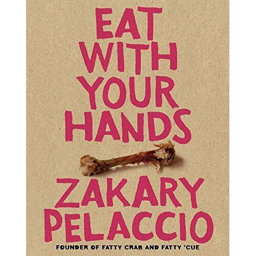 Zak Pelaccio - Eat with Your Hands - Preis vom 21.06.2021 04:48:19 h
