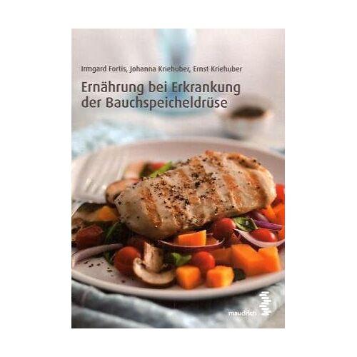 Irmgard Fortis - Ernährung bei Erkrankung der Bauchspeicheldrüse - Preis vom 15.06.2021 04:47:52 h