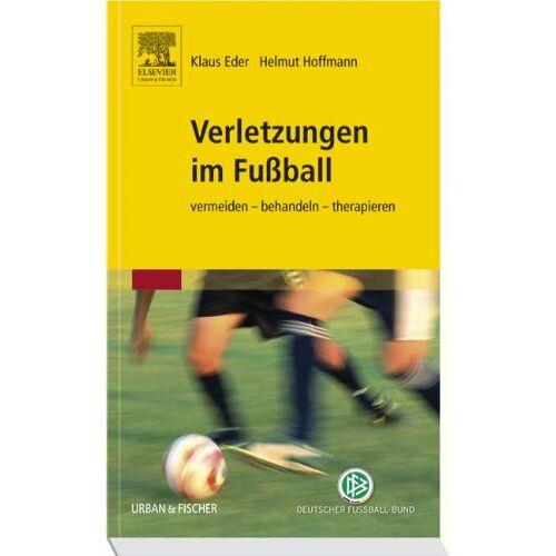 Klaus Eder - Verletzungen im Fußball: vermeiden - behandeln - therapieren: Sportphysiotherapie in der Praxis - Preis vom 16.06.2021 04:47:02 h