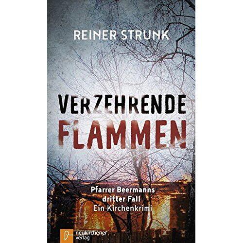 Reiner Strunk - Verzehrende Flammen: Pfarrer Beermanns dritter Fall. Ein Kirchenkrimi - Preis vom 03.08.2021 04:50:31 h