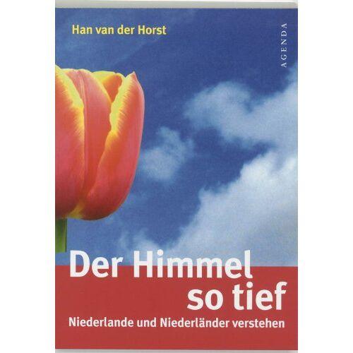 Horst, Han van der - Der Himmel so tief. Niederlande und Niederländer verstehen - Preis vom 21.06.2021 04:48:19 h