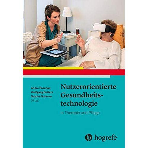 André Posenau - Nutzerorientierte Gesundheitstechnologie: In Therapie und Pflege - Preis vom 19.06.2021 04:48:54 h
