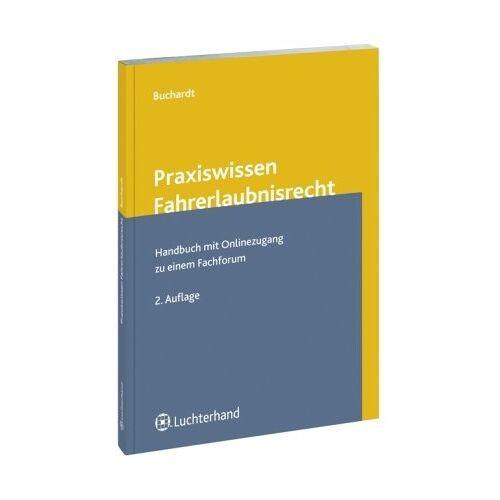 Ingo Buchhardt - Praxiswissen Fahrerlaubnisrecht: Handbuch mit Online-Zugang zu Fachforum - Preis vom 17.06.2021 04:48:08 h