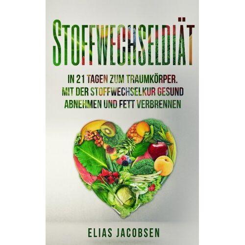 Elias Jacobsen - Stoffwechseldiät: In 21 Tagen zum Traumkörper. Mit der Stoffwechselkur gesund abnehmen und Fett verbrennen - Preis vom 14.06.2021 04:47:09 h