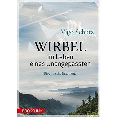 Vigo Schütz - Wirbel im Leben eines Unangepassten: Biografische Erzählung - Preis vom 09.06.2021 04:47:15 h