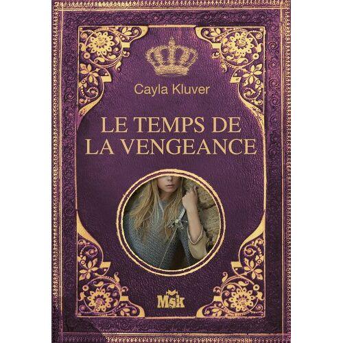 Cayla Kluver - Le temps de la vengeance - Preis vom 20.06.2021 04:47:58 h