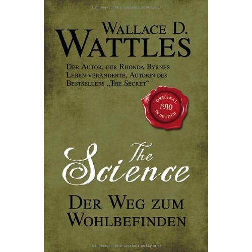 Wattles, Wallace D. - The Science - Der Weg zum Wohlbefinden - Preis vom 08.09.2021 04:53:49 h