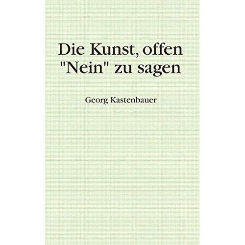 Georg Kastenbauer - Die Kunst, offen Nein zu sagen - Preis vom 19.06.2021 04:48:54 h