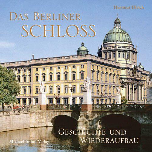 Hartmut Ellrich - Das Berliner Schloss: Geschichte und Wiederaufbau - Preis vom 15.06.2021 04:47:52 h