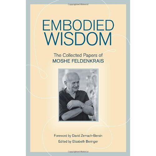 Moshe Feldenkrais - Embodied Wisdom: The Collected Papers of Moshe Feldenkrais - Preis vom 18.06.2021 04:47:54 h