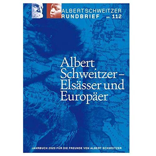 Roland Dr. Wolf - Albert Schweitzer Rundbrief Nr. 112: Albert Schweitzer - Elsässer und Europäer - Preis vom 19.06.2021 04:48:54 h