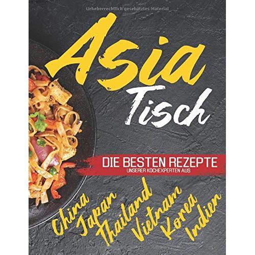 Stephanie Hager - Asia Tisch: Asiatisches Kochbuch - Vegetarische Gerichte, asiatische Suppen, Wok Rezepte und vieles mehr. Erleben Sie die genussvolle asiatische Küche - Preis vom 12.10.2021 04:55:55 h