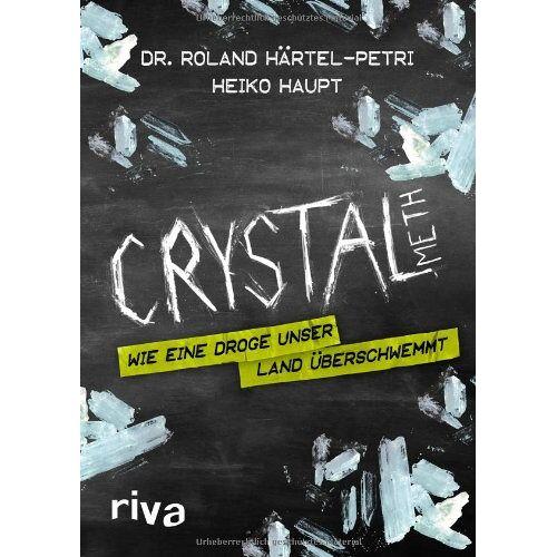 Härtel-Petri, Dr. Roland - Crystal Meth: Wie eine Droge unser Land überschwemmt - Preis vom 19.06.2021 04:48:54 h
