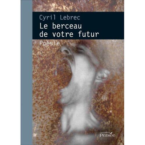 Cyril Lebrec - Le Berceau de Votre Futur - Preis vom 01.08.2021 04:46:09 h
