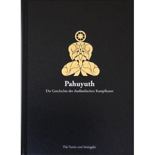Plai Tamin - Pahuyuth - Die Geschichte der thailändischen Kampfkunst - Preis vom 22.06.2021 04:48:15 h
