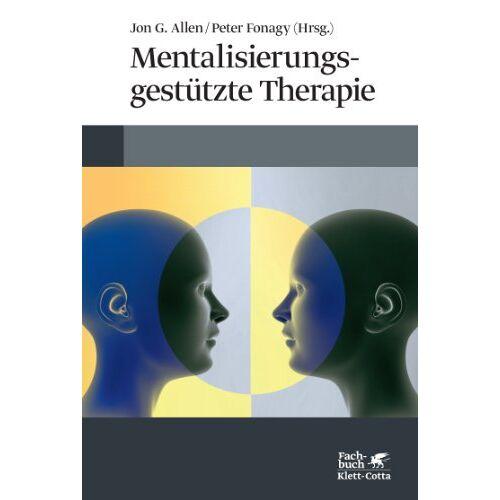 Allen, Jon G. - Mentalisierungsgestützte Therapie: Das MBT-Handbuch - Konzepte und Praxis - Preis vom 31.07.2021 04:48:47 h