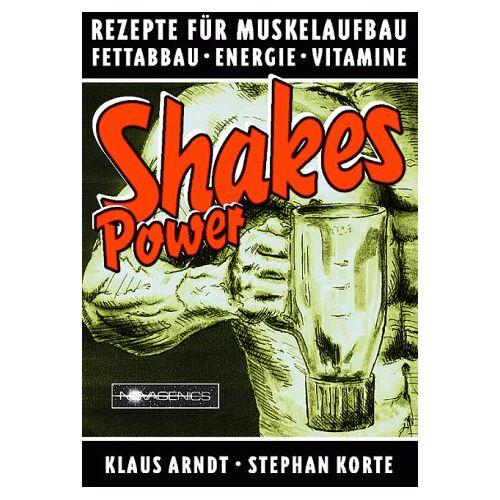 Klaus Arndt - Power Shakes: Die besten Rezepte für Muskelaufbau, Fettabbau, Energie, Vitamine - Preis vom 28.07.2021 04:47:08 h