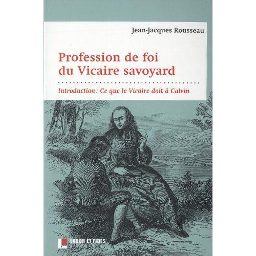 Jean-Jacques Rousseau - Profession de foi du vicaire savoyard: Introduction : Ce que le Vicaire doit à Calvin - Preis vom 16.06.2021 04:47:02 h