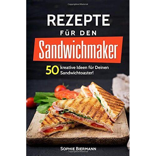 Sophie Biermann - 50 Rezepte für den Sandwichmaker: Das Sandwichmaker Kochbuch: 50 kreative Ideen für Deinen Sandwichtoaster! Außergewöhnliche (Sandwichmaker Rezepte, Sandwichtoaster Rezepte, Sandwich Rezepte) - Preis vom 12.06.2021 04:48:00 h
