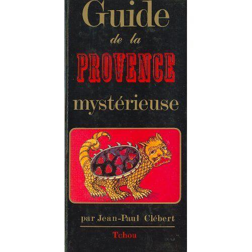Jean-Paul Clébert - Guide de la Provence mystérieuse - Preis vom 12.06.2021 04:48:00 h