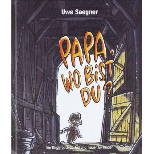 Uwe Saegner - Papa, wo bist Du?: Ein Kinderbuch zu Tod und Trauer für Kinder - Preis vom 31.07.2021 04:48:47 h