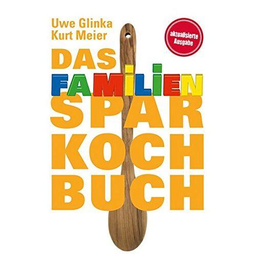 Uwe Glinka - Das Familien-Sparkochbuch - Preis vom 18.06.2021 04:47:54 h