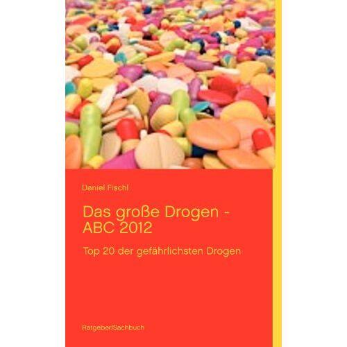 Daniel Fischl - Das große Drogen - ABC 2012: Top 20 der gefährlichsten Drogen - Preis vom 14.06.2021 04:47:09 h